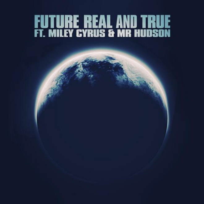 future-featuring-miley-cyrus-mr-hudson-real-and-true